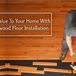 Add Value To Your Home With Hardwood Floor Installation