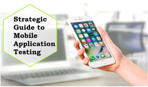 A Strategic Guide to Mobile Application Testing: Quintessential Aspects to Consider