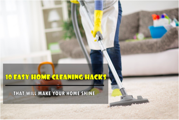 10 Easy Home Cleaning Hacks That Will Make Your Home Shine